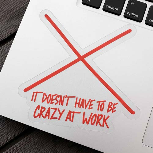 It doesn't have to be crazy at work sticker